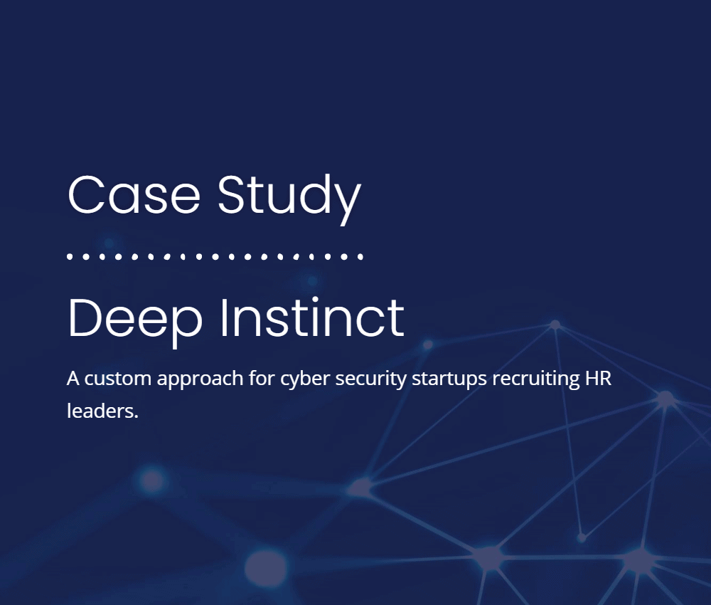 Deep Instinct Case Study | Professional Executive Search Firm For Cyber Security Companies