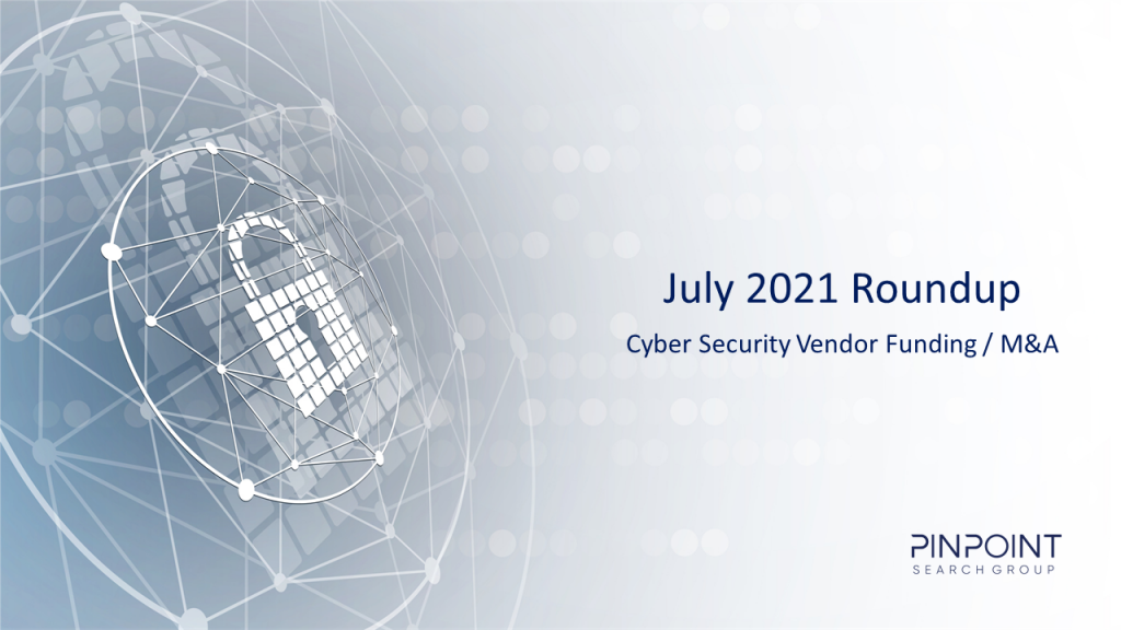 Cyber Security Funding M&A Infosec startup July 2021