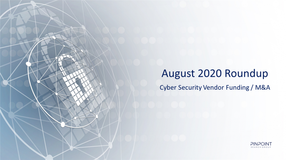 Cyber Security Funding M&A Infosec startup August 2020