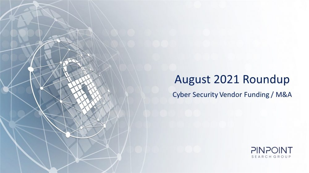 Cyber Security Funding M&A Infosec startup August2021