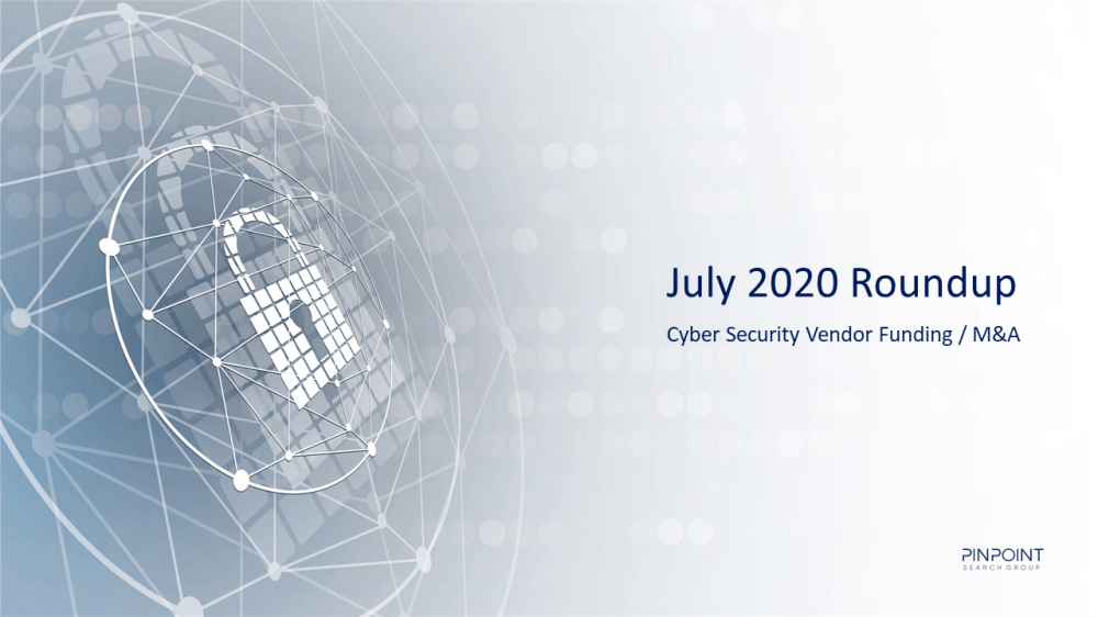 July 2020 Cyber Security Industry Funding | M&A Infosec startup