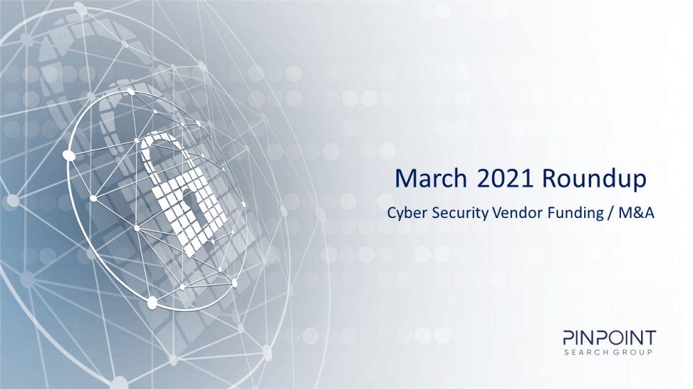 Cyber Security Funding M&A Infosec startup March 2021